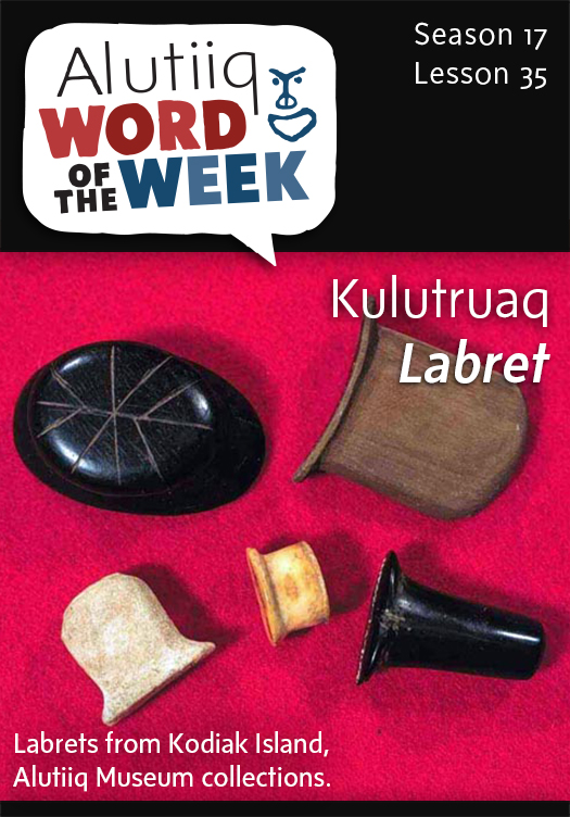 Labret-Alutiiq Word of the Week-February 22nd