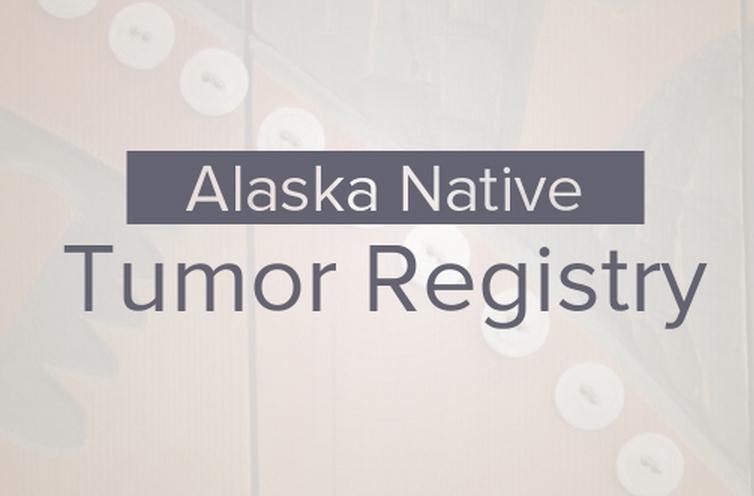 Alaska Native Tumor Registry Releases 45 Year Report on Alaska Native Cancer